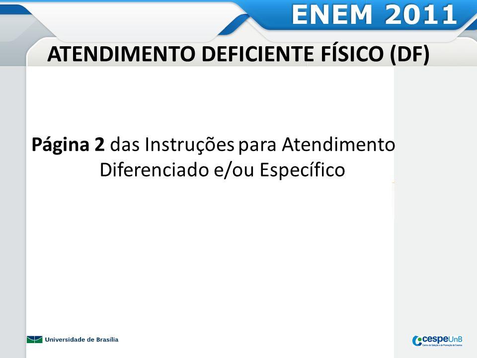 ATENDIMENTO DEFICIENTE FÍSICO (DF) Página 2 das Instruções para Atendimento Diferenciado e/ou Específico ENEM 2011