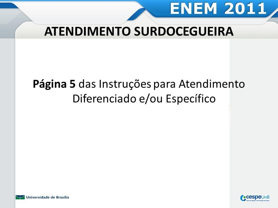 ATENDIMENTO SURDOCEGUEIRA Página 5 das Instruções para Atendimento Diferenciado e/ou Específico ENEM 2011