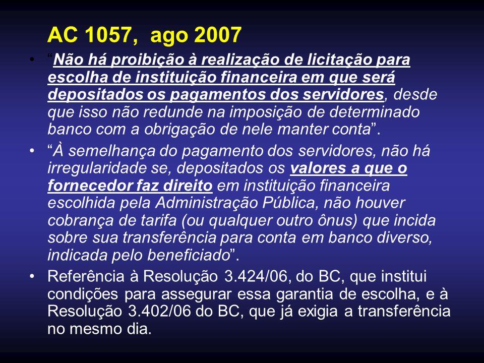 AC 1057, ago 2007 Não há proibição à realização de licitação para escolha de instituição financeira em que será depositados os pagamentos dos servidores, desde que isso não redunde na imposição de determinado banco com a obrigação de nele manter conta.