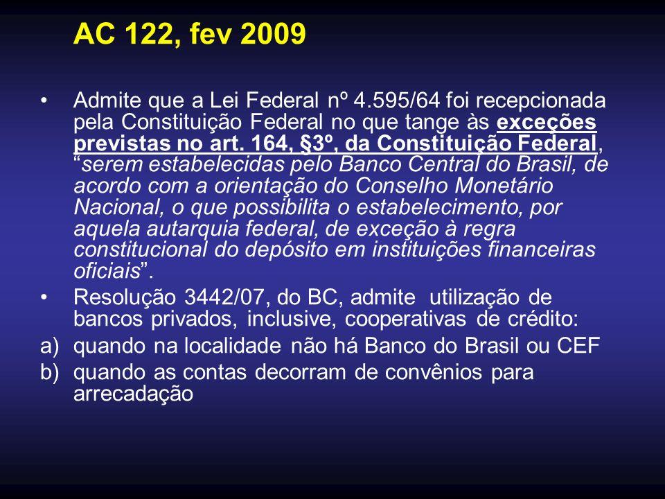 AC 122, fev 2009 Admite que a Lei Federal nº 4.595/64 foi recepcionada pela Constituição Federal no que tange às exceções previstas no art. 164, §3º,