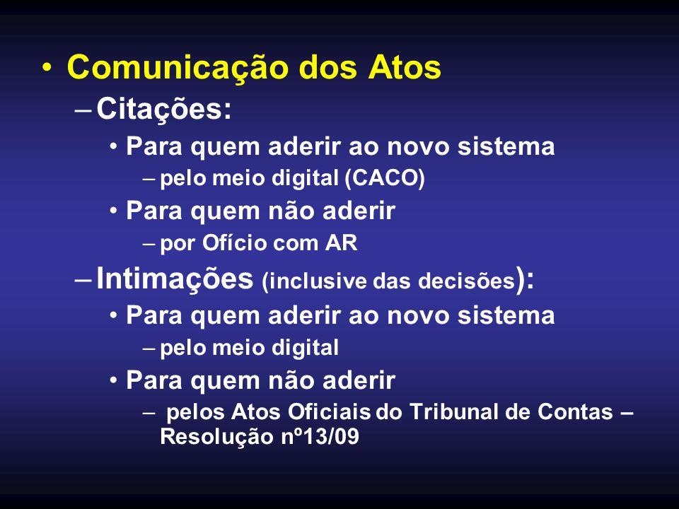 Comunicação dos Atos –Citações: Para quem aderir ao novo sistema –pelo meio digital (CACO) Para quem não aderir –por Ofício com AR –Intimações (inclus