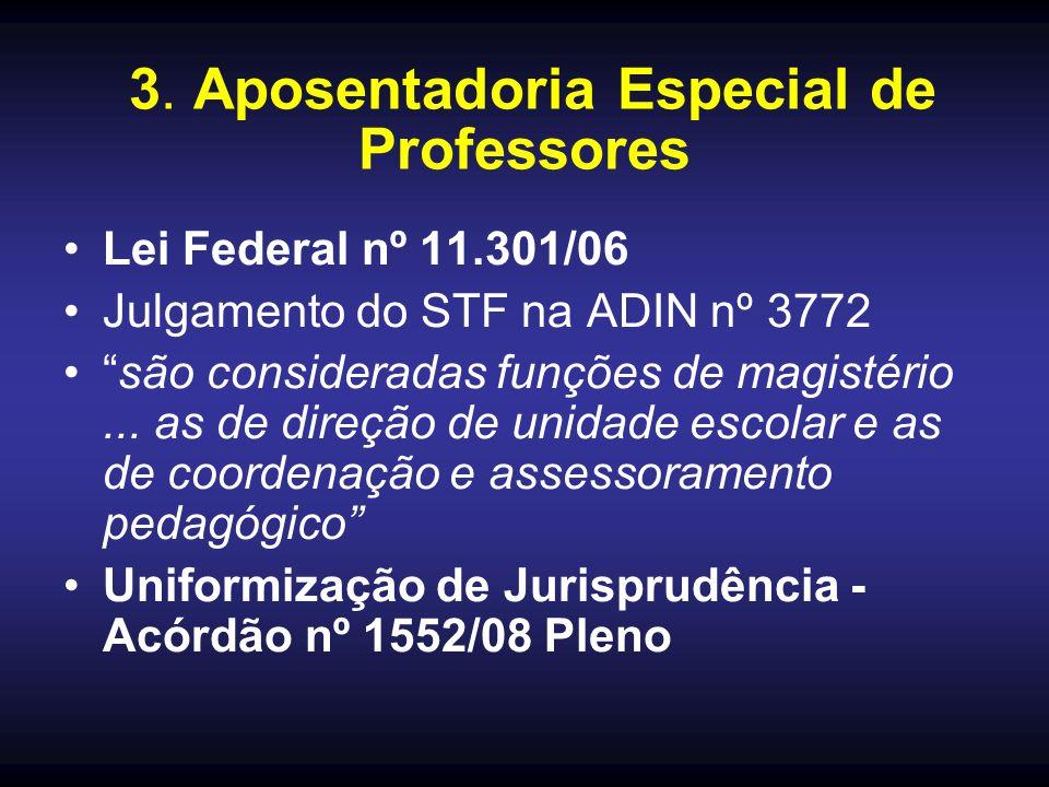 3. Aposentadoria Especial de Professores Lei Federal nº 11.301/06 Julgamento do STF na ADIN nº 3772 são consideradas funções de magistério... as de di