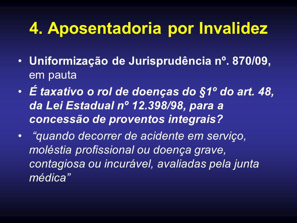 4. Aposentadoria por Invalidez Uniformização de Jurisprudência nº. 870/09, em pauta É taxativo o rol de doenças do §1º do art. 48, da Lei Estadual nº