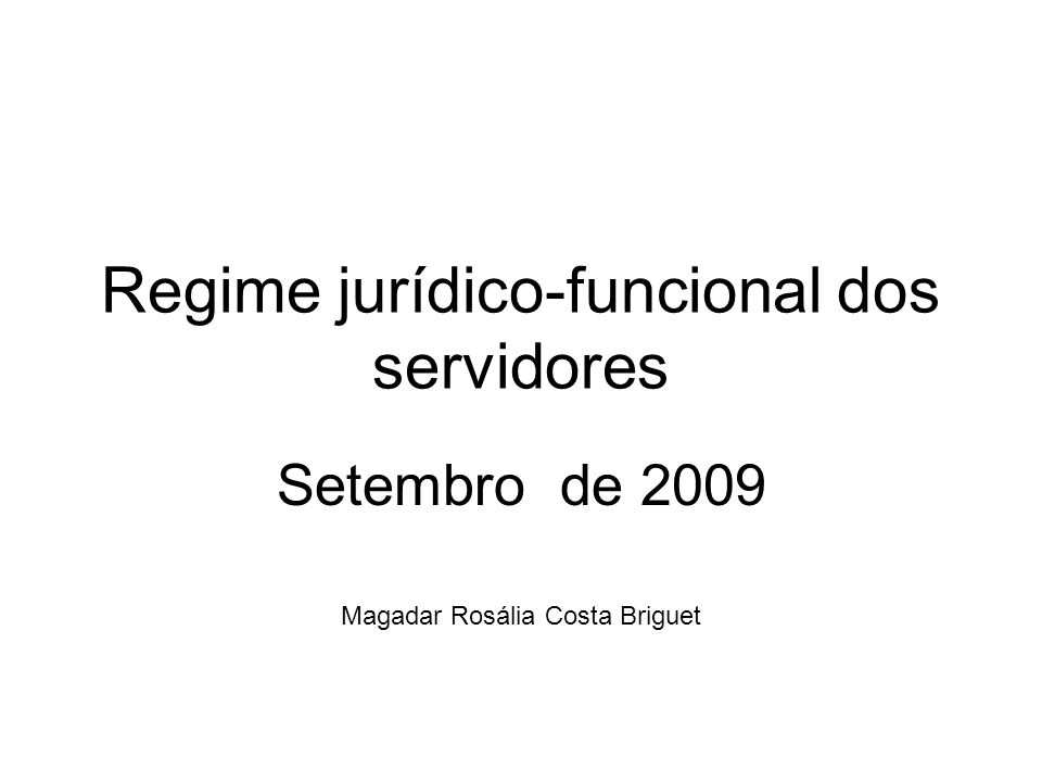 Regime jurídico-funcional dos servidores Setembro de 2009 Magadar Rosália Costa Briguet