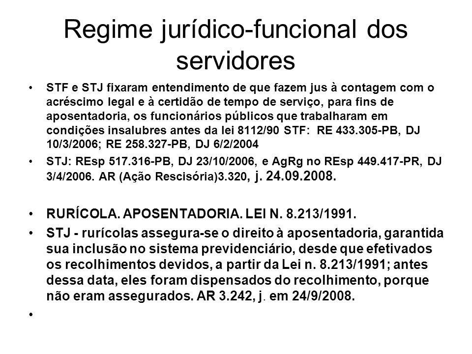 Regime jurídico-funcional dos servidores STF e STJ fixaram entendimento de que fazem jus à contagem com o acréscimo legal e à certidão de tempo de serviço, para fins de aposentadoria, os funcionários públicos que trabalharam em condições insalubres antes da lei 8112/90 STF: RE 433.305-PB, DJ 10/3/2006; RE 258.327-PB, DJ 6/2/2004 STJ: REsp 517.316-PB, DJ 23/10/2006, e AgRg no REsp 449.417-PR, DJ 3/4/2006.