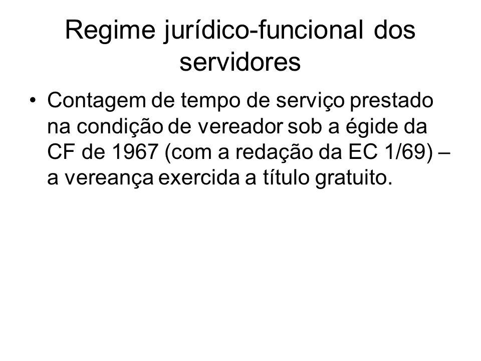 Regime jurídico-funcional dos servidores Contagem de tempo de serviço prestado na condição de vereador sob a égide da CF de 1967 (com a redação da EC 1/69) – a vereança exercida a título gratuito.