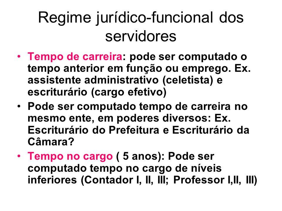 Regime jurídico-funcional dos servidores Tempo de carreira: pode ser computado o tempo anterior em função ou emprego.