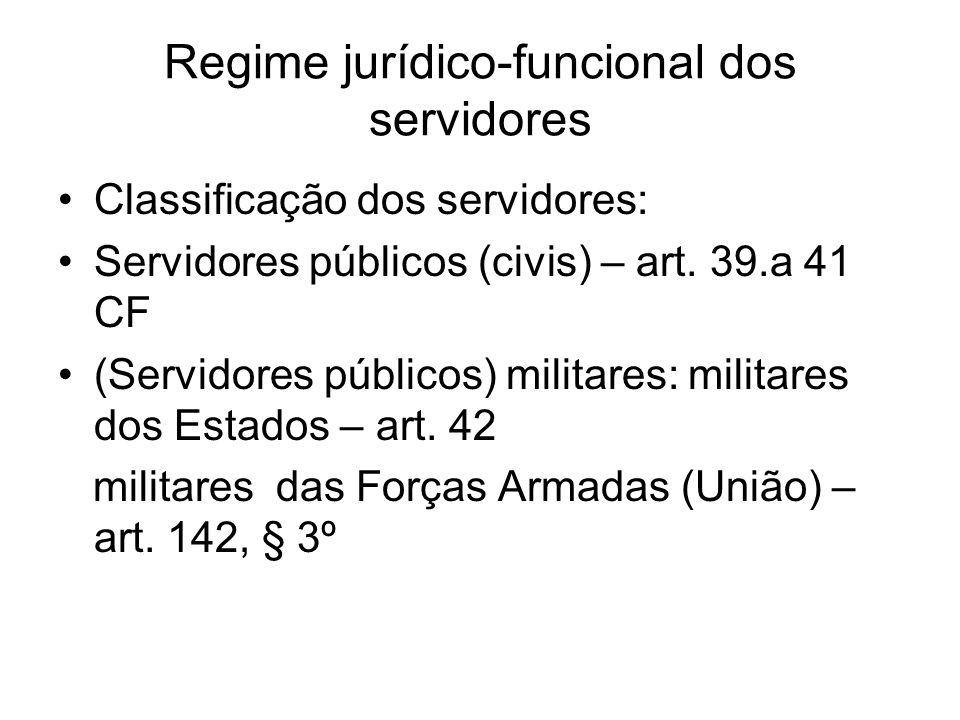 Regime jurídico-funcional dos servidores Classificação dos servidores: Servidores públicos (civis) – art.