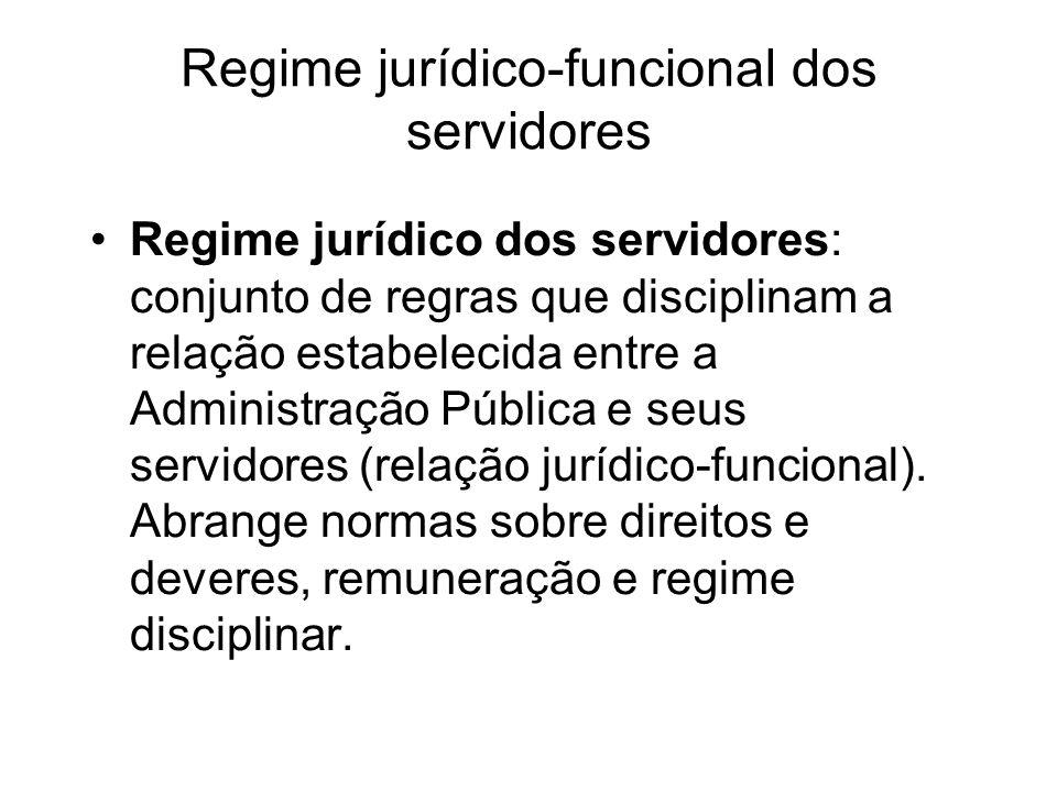 Regime jurídico-funcional dos servidores Regime jurídico dos servidores: conjunto de regras que disciplinam a relação estabelecida entre a Administração Pública e seus servidores (relação jurídico-funcional).