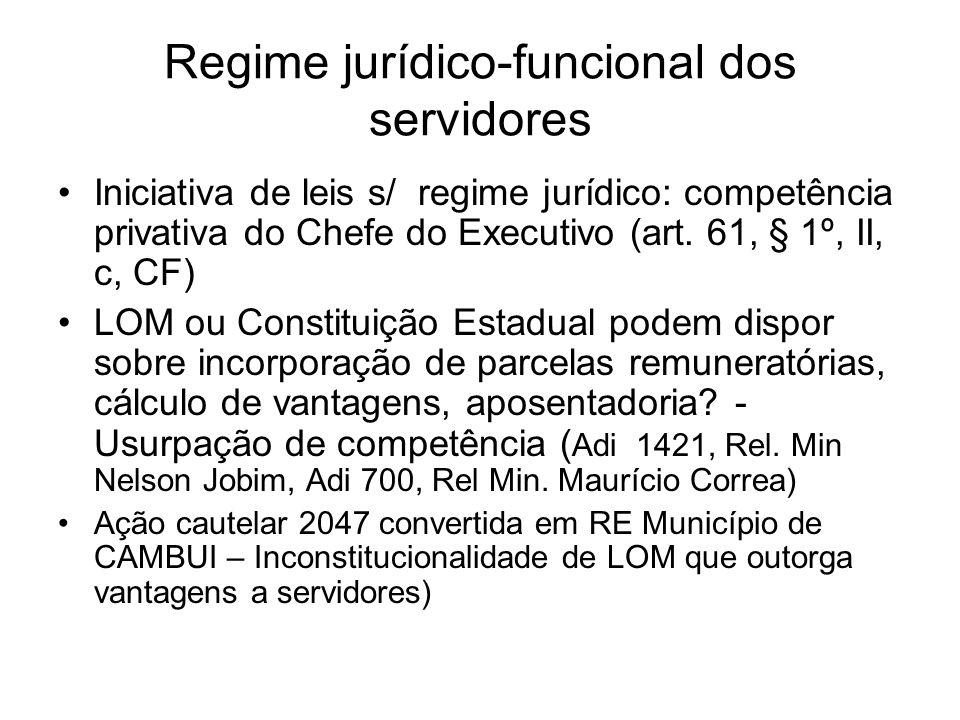 Regime jurídico-funcional dos servidores Iniciativa de leis s/ regime jurídico: competência privativa do Chefe do Executivo (art.
