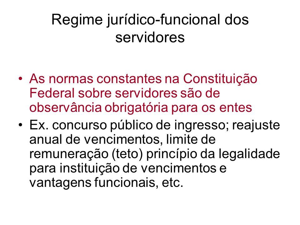 Regime jurídico-funcional dos servidores As normas constantes na Constituição Federal sobre servidores são de observância obrigatória para os entes Ex.