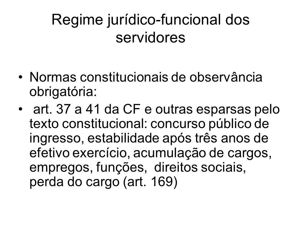 Regime jurídico-funcional dos servidores Normas constitucionais de observância obrigatória: art.