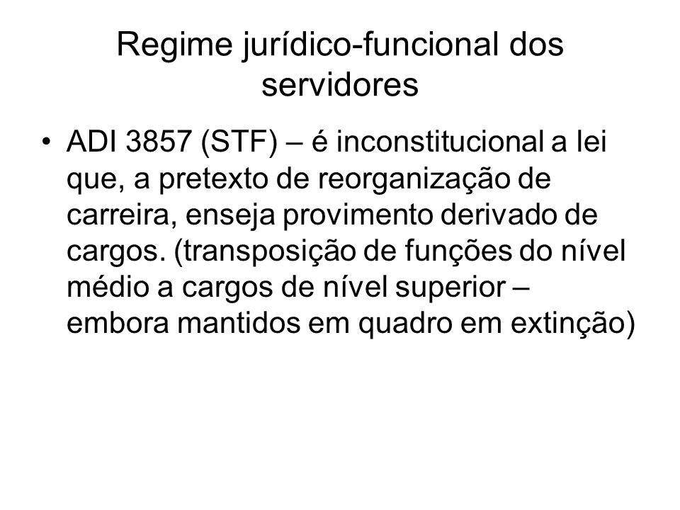 Regime jurídico-funcional dos servidores ADI 3857 (STF) – é inconstitucional a lei que, a pretexto de reorganização de carreira, enseja provimento derivado de cargos.