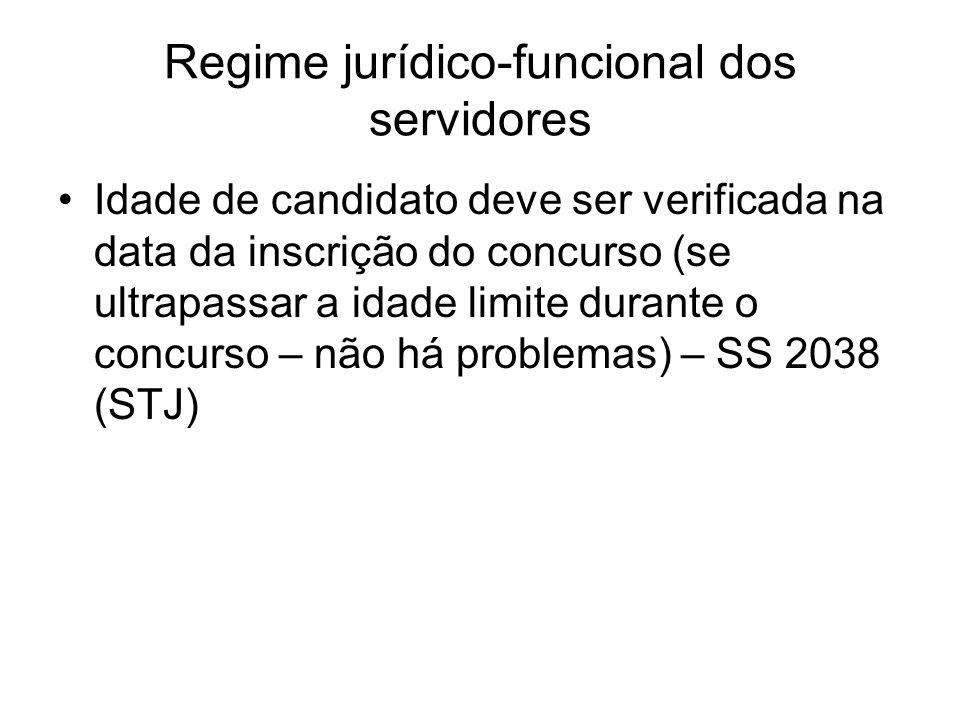 Regime jurídico-funcional dos servidores Idade de candidato deve ser verificada na data da inscrição do concurso (se ultrapassar a idade limite durante o concurso – não há problemas) – SS 2038 (STJ)