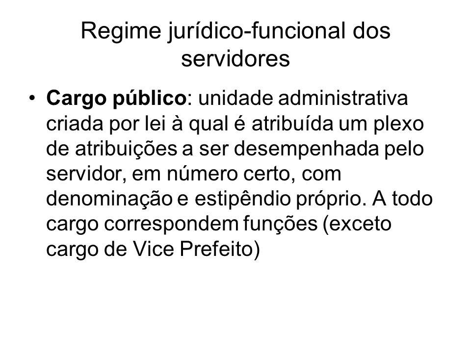 Regime jurídico-funcional dos servidores Cargo público: unidade administrativa criada por lei à qual é atribuída um plexo de atribuições a ser desempenhada pelo servidor, em número certo, com denominação e estipêndio próprio.
