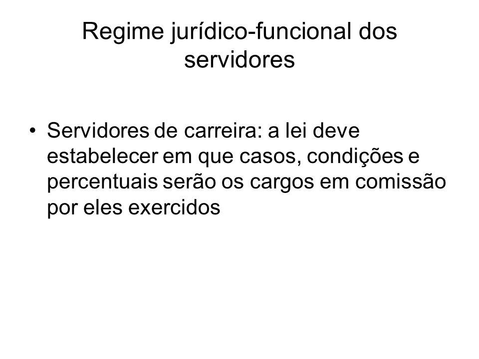 Regime jurídico-funcional dos servidores Servidores de carreira: a lei deve estabelecer em que casos, condições e percentuais serão os cargos em comissão por eles exercidos