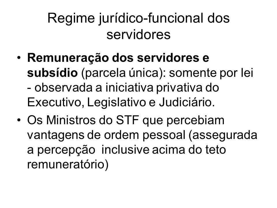Regime jurídico-funcional dos servidores Remuneração dos servidores e subsídio (parcela única): somente por lei - observada a iniciativa privativa do Executivo, Legislativo e Judiciário.