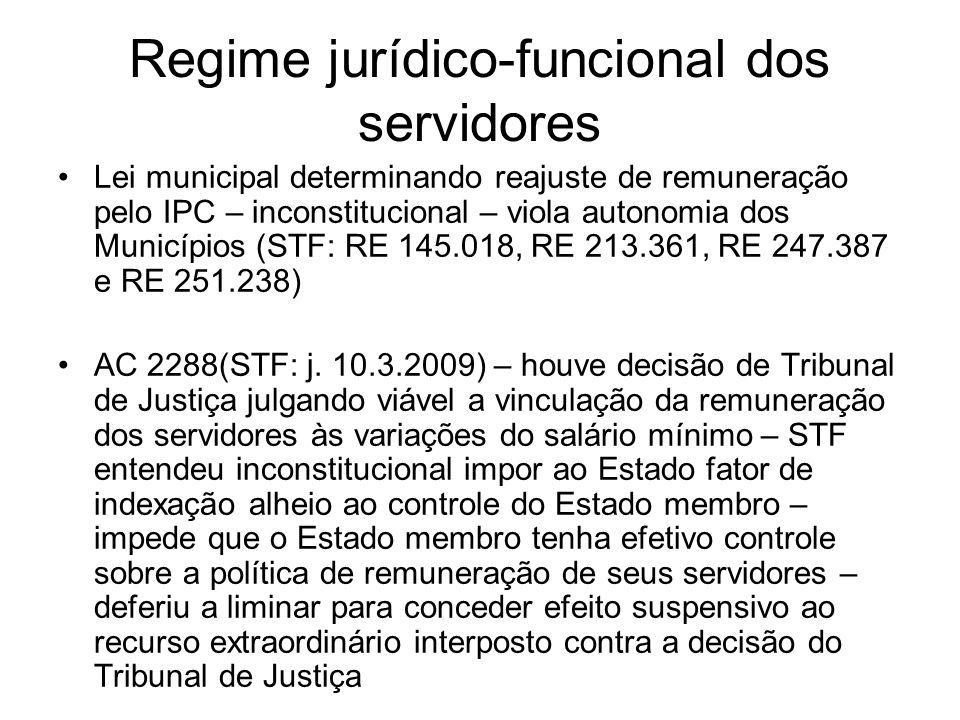 Regime jurídico-funcional dos servidores Lei municipal determinando reajuste de remuneração pelo IPC – inconstitucional – viola autonomia dos Municípios (STF: RE 145.018, RE 213.361, RE 247.387 e RE 251.238) AC 2288(STF: j.