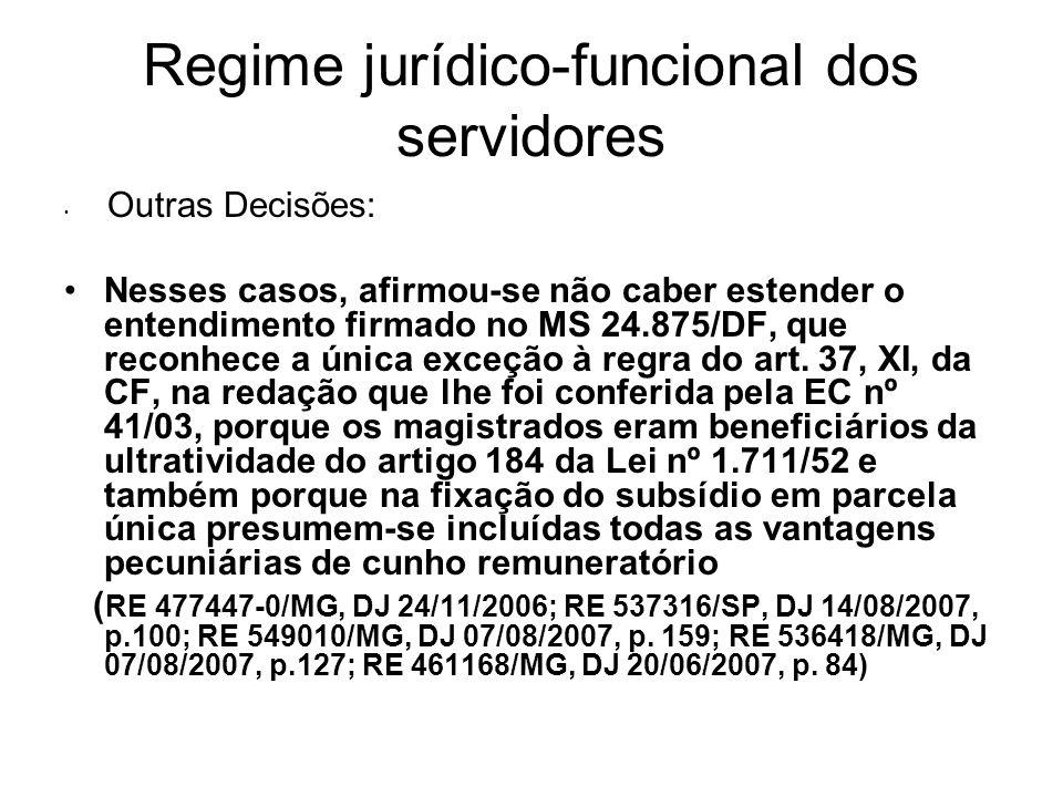 Regime jurídico-funcional dos servidores Outras Decisões: Nesses casos, afirmou-se não caber estender o entendimento firmado no MS 24.875/DF, que reconhece a única exceção à regra do art.