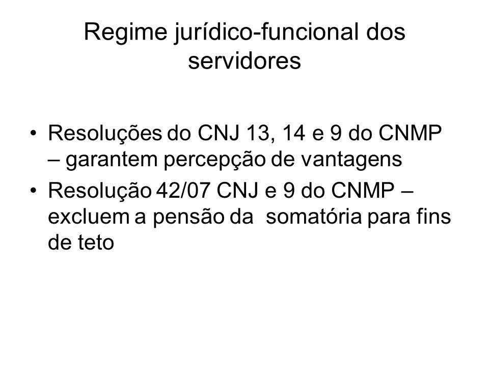 Regime jurídico-funcional dos servidores Resoluções do CNJ 13, 14 e 9 do CNMP – garantem percepção de vantagens Resolução 42/07 CNJ e 9 do CNMP – excluem a pensão da somatória para fins de teto
