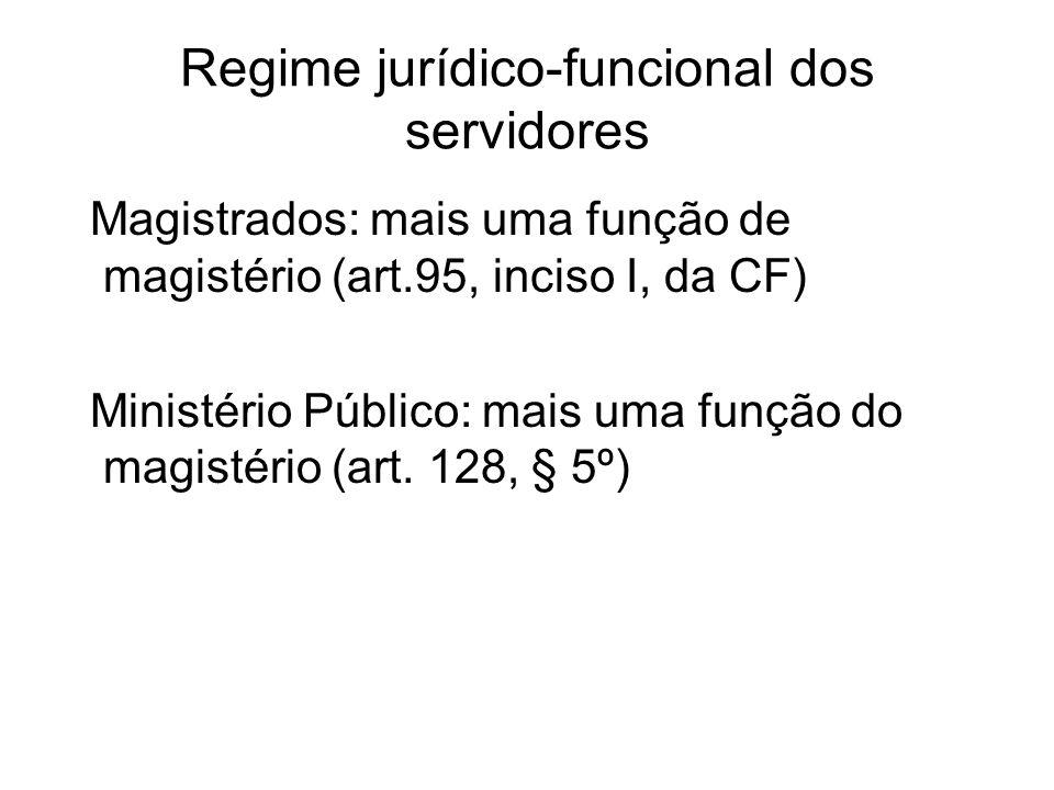 Regime jurídico-funcional dos servidores Magistrados: mais uma função de magistério (art.95, inciso I, da CF) Ministério Público: mais uma função do magistério (art.