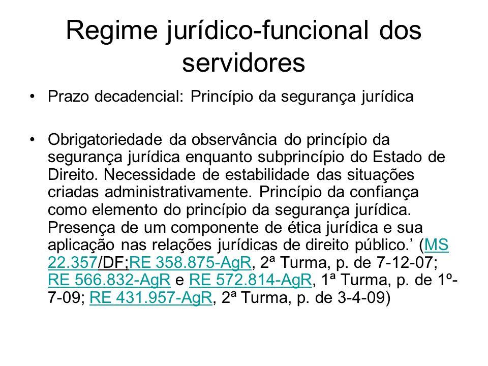 Regime jurídico-funcional dos servidores Prazo decadencial: Princípio da segurança jurídica Obrigatoriedade da observância do princípio da segurança jurídica enquanto subprincípio do Estado de Direito.