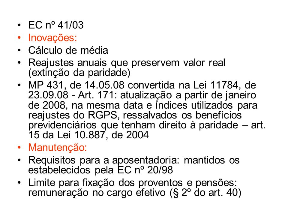 EC nº 41/03 Inovações: Cálculo de média Reajustes anuais que preservem valor real (extinção da paridade) MP 431, de 14.05.08 convertida na Lei 11784,