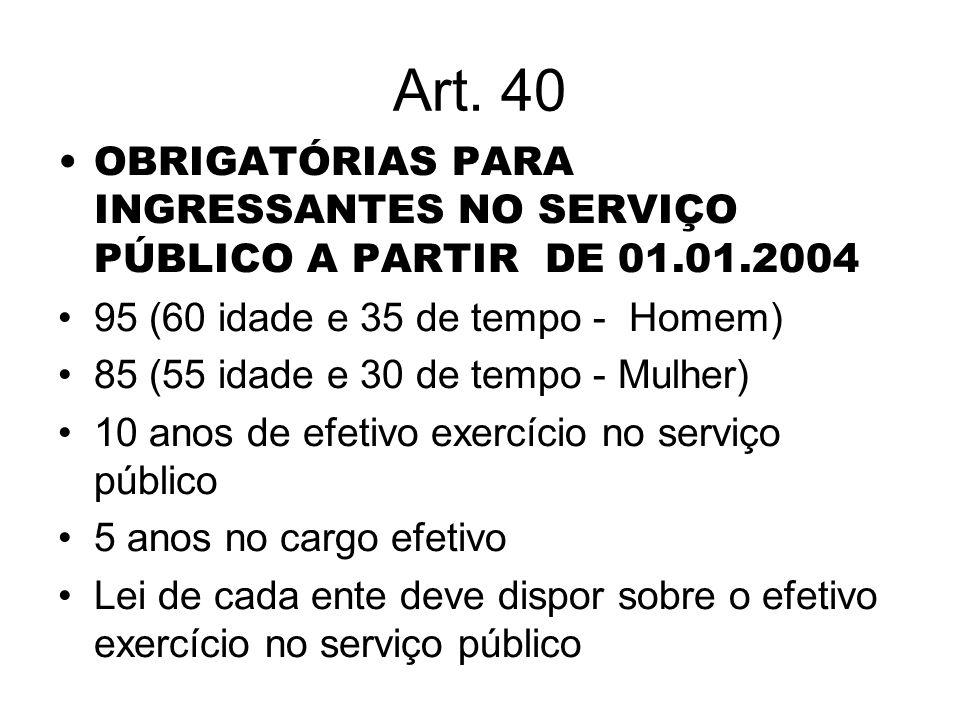 Art. 40 OBRIGATÓRIAS PARA INGRESSANTES NO SERVIÇO PÚBLICO A PARTIR DE 01.01.2004 95 (60 idade e 35 de tempo - Homem) 85 (55 idade e 30 de tempo - Mulh