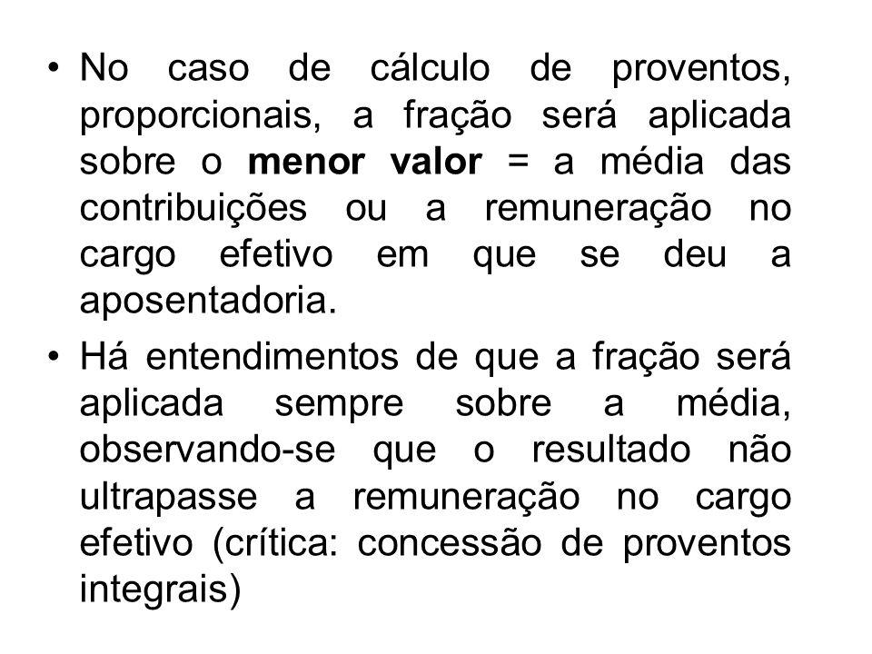 No caso de cálculo de proventos, proporcionais, a fração será aplicada sobre o menor valor = a média das contribuições ou a remuneração no cargo efeti