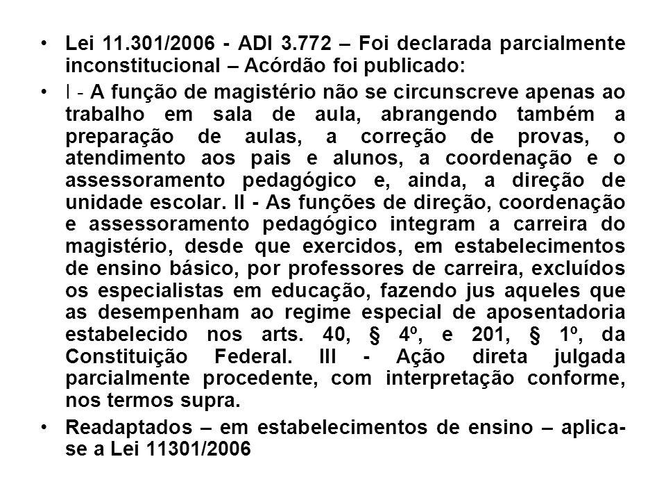 Lei 11.301/2006 - ADI 3.772 – Foi declarada parcialmente inconstitucional – Acórdão foi publicado: I - A função de magistério não se circunscreve apen