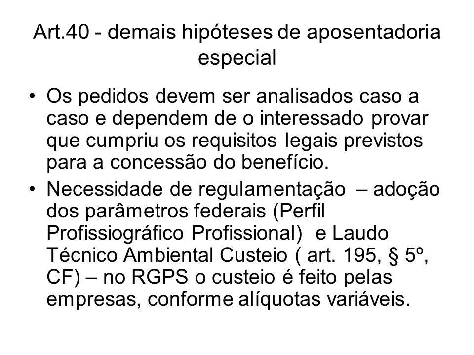 Art.40 - demais hipóteses de aposentadoria especial Os pedidos devem ser analisados caso a caso e dependem de o interessado provar que cumpriu os requ