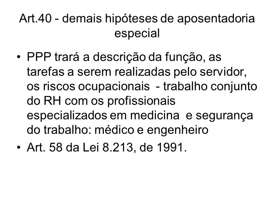 Art.40 - demais hipóteses de aposentadoria especial PPP trará a descrição da função, as tarefas a serem realizadas pelo servidor, os riscos ocupaciona