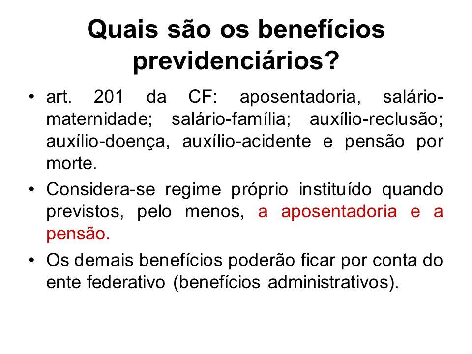Quais são os benefícios previdenciários? art. 201 da CF: aposentadoria, salário- maternidade; salário-família; auxílio-reclusão; auxílio-doença, auxíl