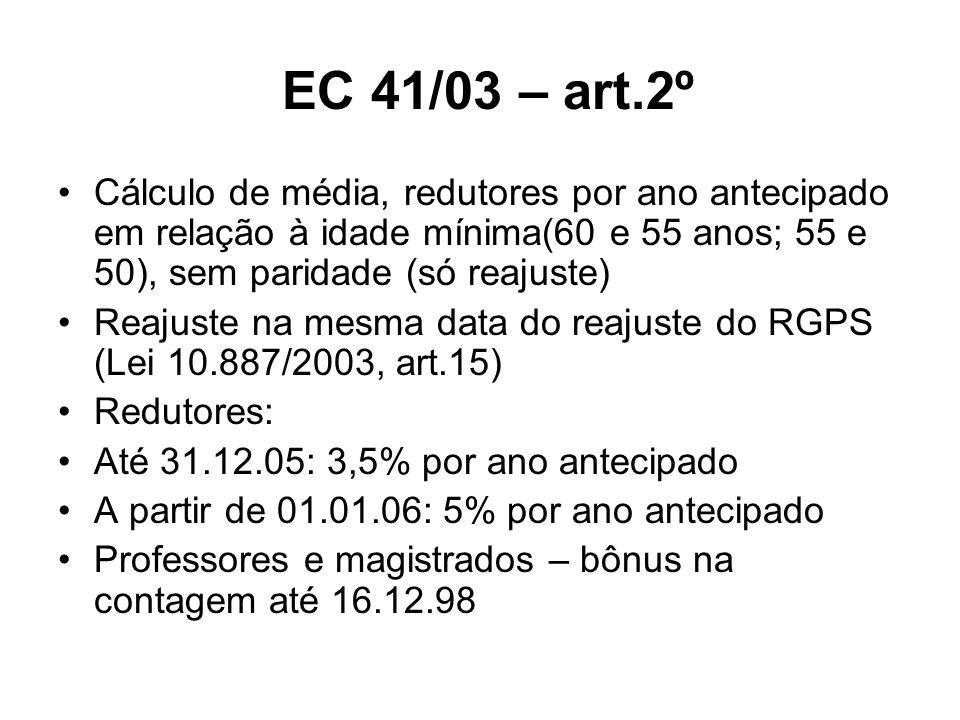EC 41/03 – art.2º Cálculo de média, redutores por ano antecipado em relação à idade mínima(60 e 55 anos; 55 e 50), sem paridade (só reajuste) Reajuste