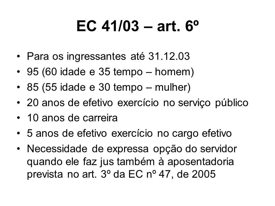 EC 41/03 – art. 6º Para os ingressantes até 31.12.03 95 (60 idade e 35 tempo – homem) 85 (55 idade e 30 tempo – mulher) 20 anos de efetivo exercício n