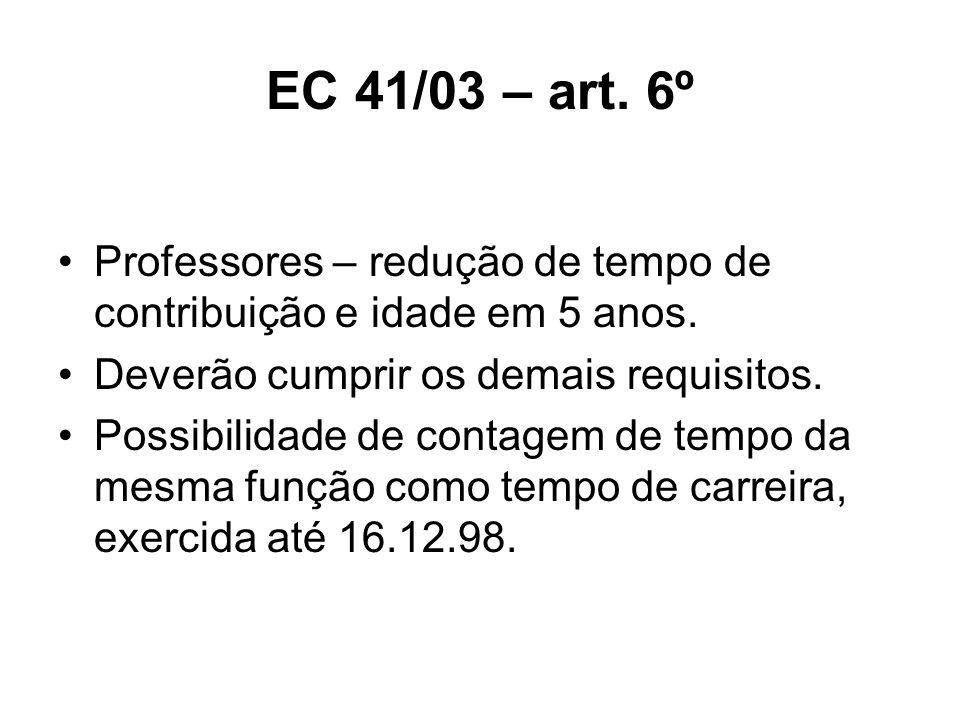 EC 41/03 – art. 6º Professores – redução de tempo de contribuição e idade em 5 anos. Deverão cumprir os demais requisitos. Possibilidade de contagem d