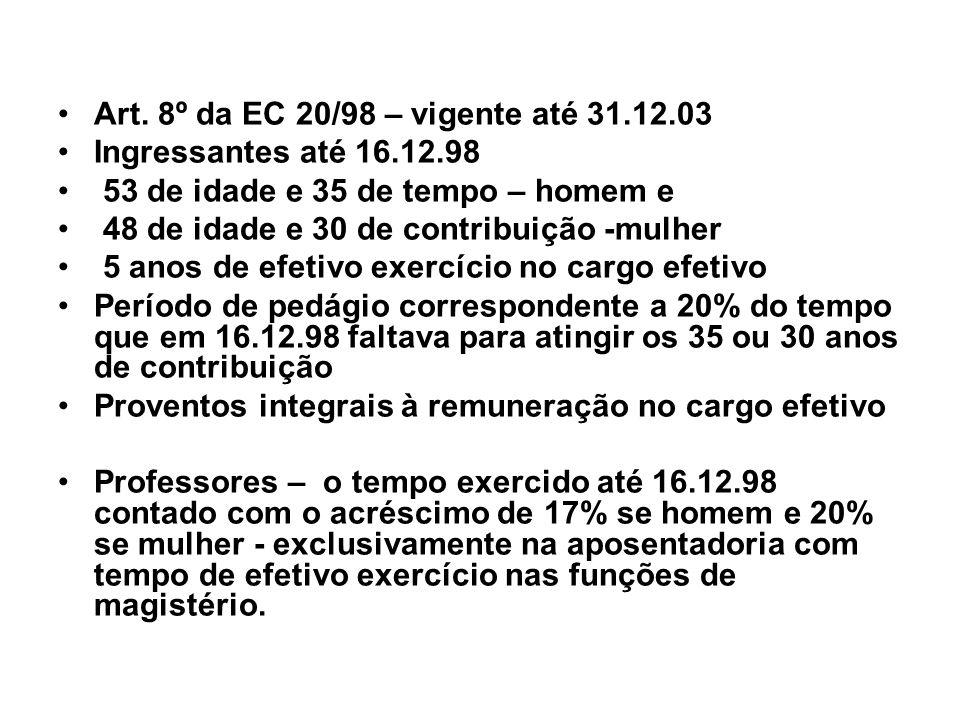 Art. 8º da EC 20/98 – vigente até 31.12.03 Ingressantes até 16.12.98 53 de idade e 35 de tempo – homem e 48 de idade e 30 de contribuição -mulher 5 an