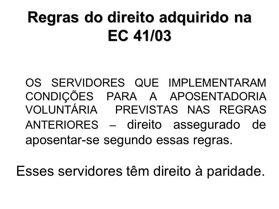 Regras do direito adquirido na EC 41/03 OS SERVIDORES QUE IMPLEMENTARAM CONDIÇÕES PARA A APOSENTADORIA VOLUNTÁRIA PREVISTAS NAS REGRAS ANTERIORES – di