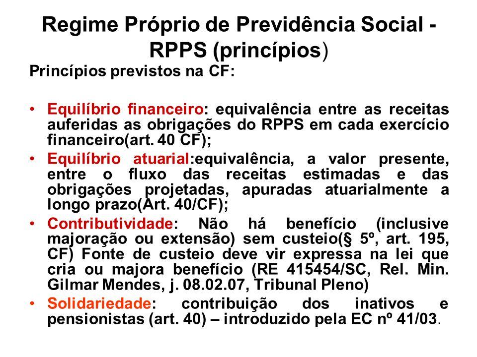 Regime Próprio de Previdência Social - RPPS (princípios) Princípios previstos na CF: Equilíbrio financeiro: equivalência entre as receitas auferidas a