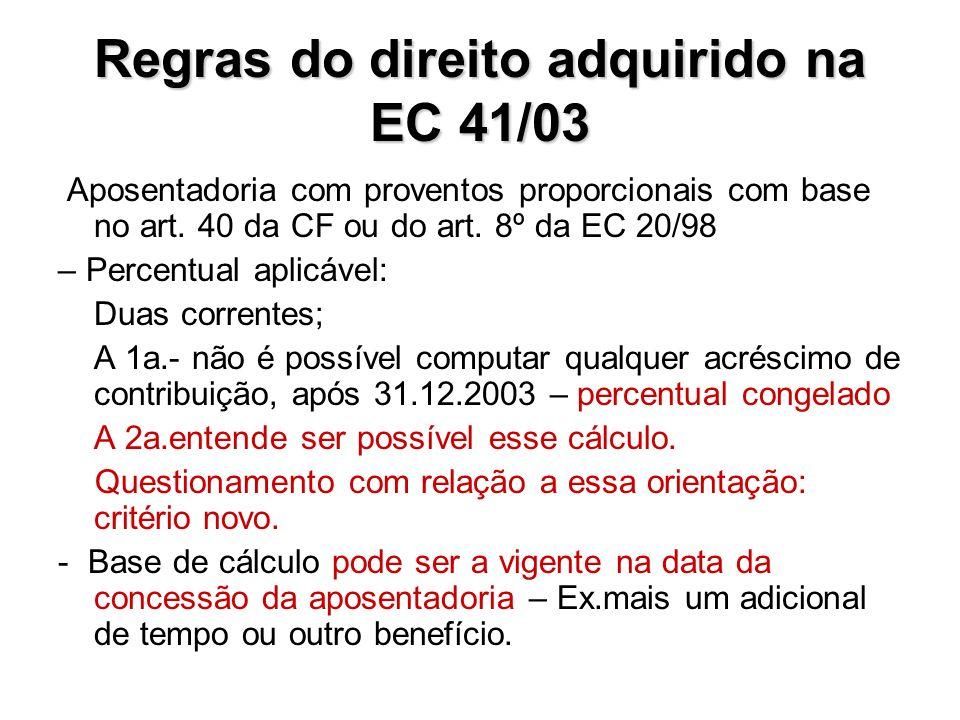 Regras do direito adquirido na EC 41/03 Aposentadoria com proventos proporcionais com base no art. 40 da CF ou do art. 8º da EC 20/98 – Percentual apl