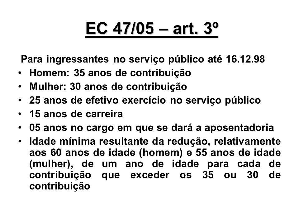 EC 47/05 – art. 3º Para ingressantes no serviço público até 16.12.98 Homem: 35 anos de contribuição Mulher: 30 anos de contribuição 25 anos de efetivo