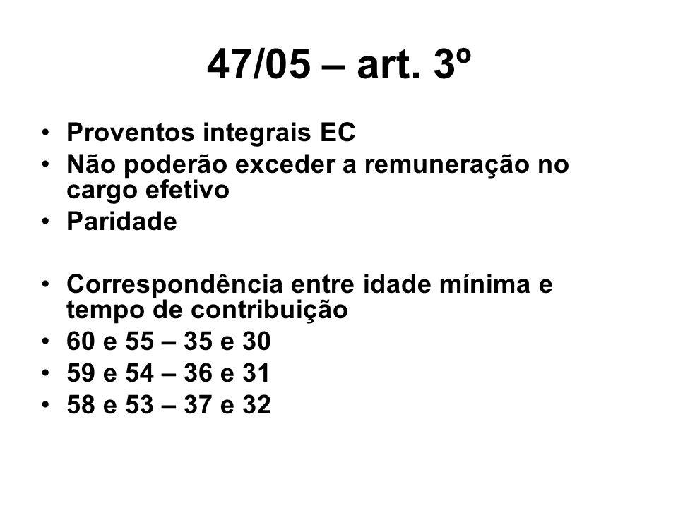 47/05 – art. 3º Proventos integrais EC Não poderão exceder a remuneração no cargo efetivo Paridade Correspondência entre idade mínima e tempo de contr