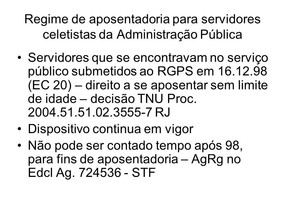 Regime de aposentadoria para servidores celetistas da Administração Pública Servidores que se encontravam no serviço público submetidos ao RGPS em 16.