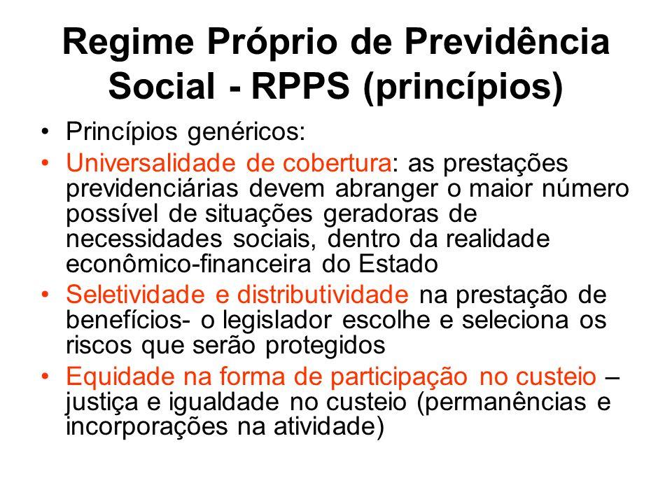 Regime Próprio de Previdência Social - RPPS (princípios) Princípios genéricos: Universalidade de cobertura: as prestações previdenciárias devem abrang