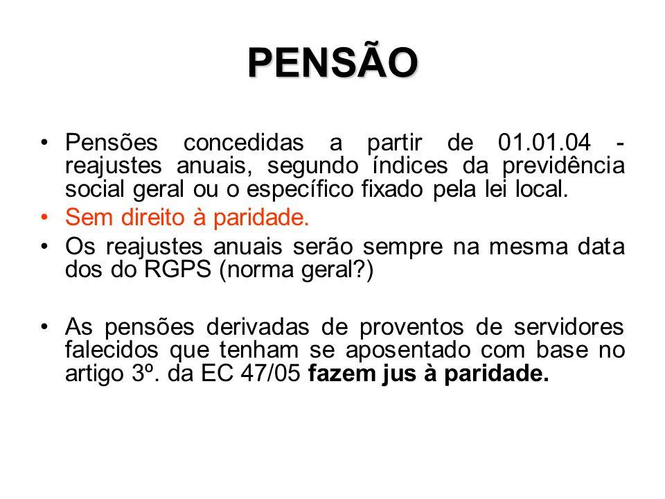 PENSÃO Pensões concedidas a partir de 01.01.04 - reajustes anuais, segundo índices da previdência social geral ou o específico fixado pela lei local.