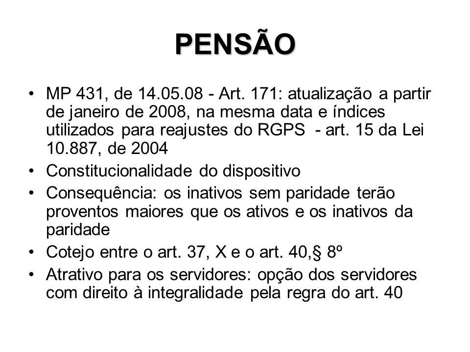 PENSÃO MP 431, de 14.05.08 - Art. 171: atualização a partir de janeiro de 2008, na mesma data e índices utilizados para reajustes do RGPS - art. 15 da