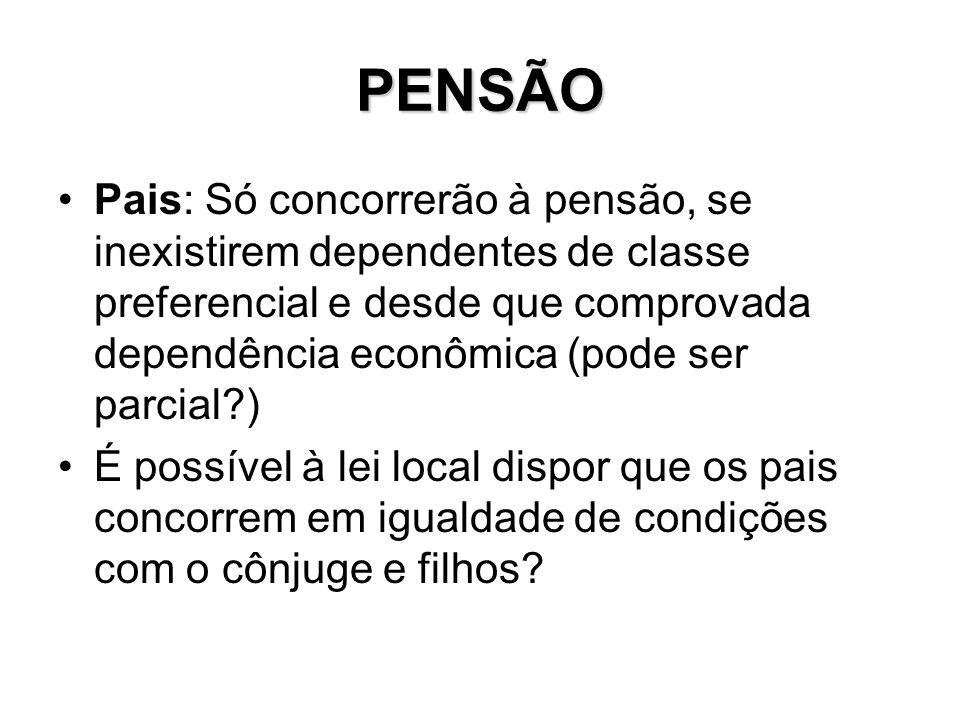 PENSÃO Pais: Só concorrerão à pensão, se inexistirem dependentes de classe preferencial e desde que comprovada dependência econômica (pode ser parcial