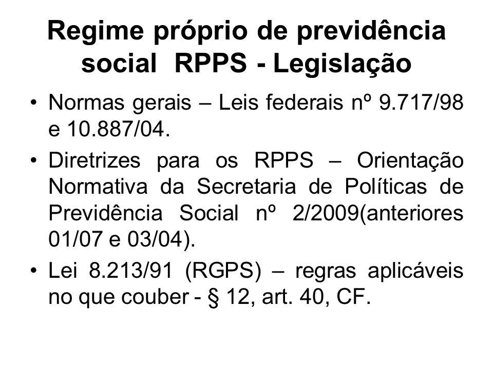 Regime próprio de previdência social RPPS - Legislação Normas gerais – Leis federais nº 9.717/98 e 10.887/04. Diretrizes para os RPPS – Orientação Nor
