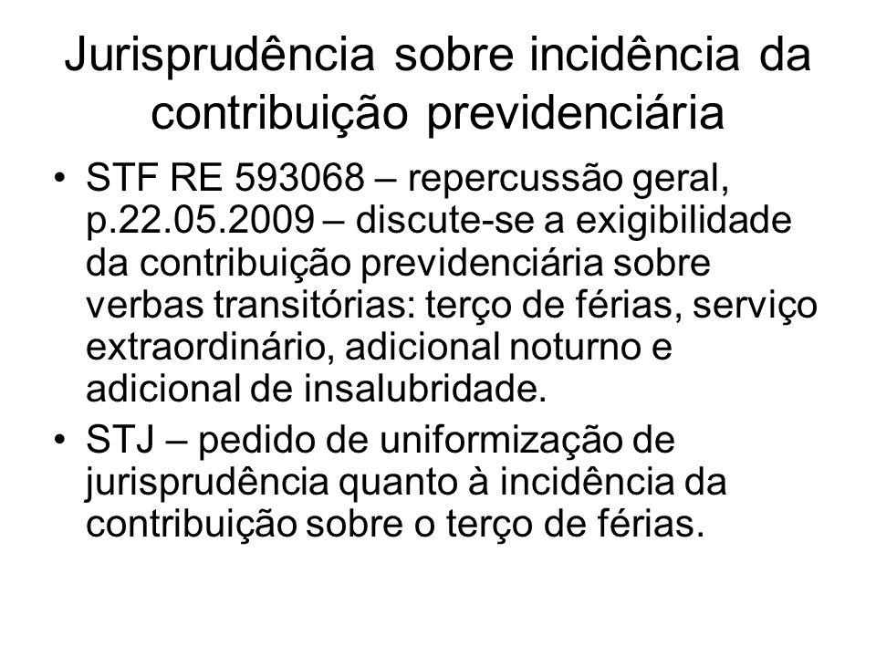 Jurisprudência sobre incidência da contribuição previdenciária STF RE 593068 – repercussão geral, p.22.05.2009 – discute-se a exigibilidade da contrib