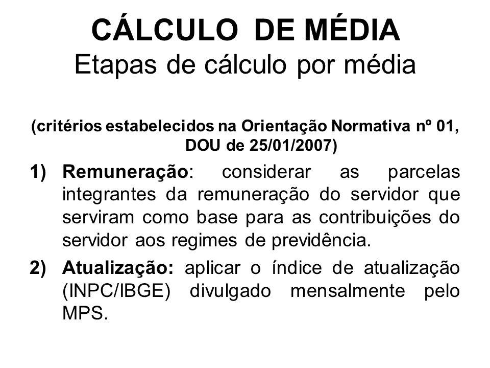 CÁLCULO DE MÉDIA Etapas de cálculo por média (critérios estabelecidos na Orientação Normativa nº 01, DOU de 25/01/2007) 1)Remuneração: considerar as p